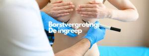 Borstvergroting: De ingreep